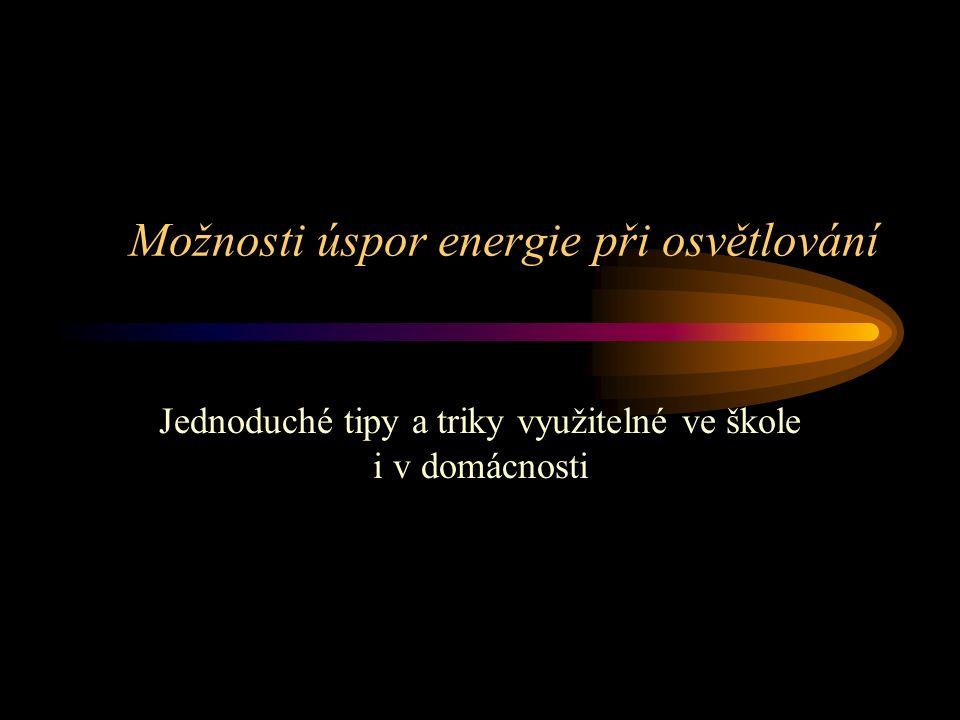 """Spotřeba energie na osvětlení Umělé osvětlení používáme v podstatě všude Jako zdroj energie slouží téměř výlučně elektřina a účinnosti přeměny na světlo jsou poměrně malé V domácnosti je zpravidla spotřeba energie na osvětlení relativně malá (ve srovnání se spotřebou elektřiny na provoz domácích spotřebičů) Ve školních budovách může být spotřeba energie na osvětlení významná pokud je větší podíl """"nultých hodin či večerních kurzů"""