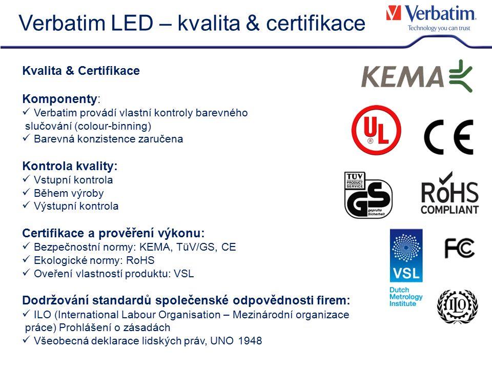 Verbatim LED – kvalita & certifikace Kvalita & Certifikace Komponenty: Verbatim provádí vlastní kontroly barevného slučování (colour-binning) Barevná