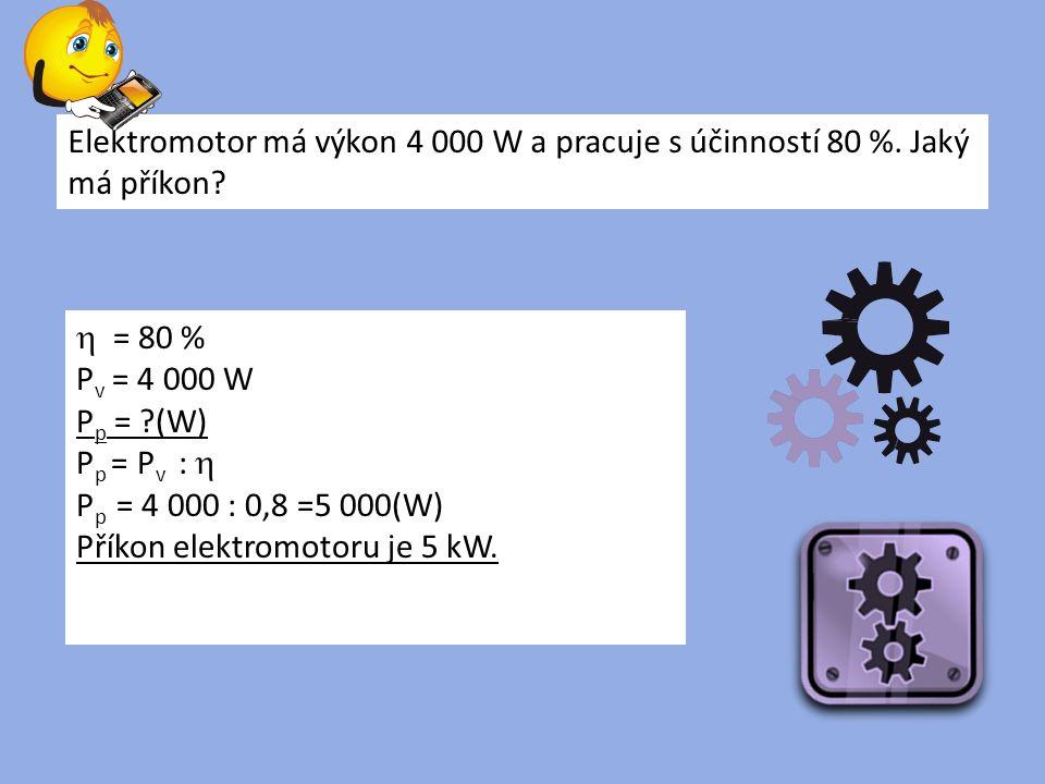 Elektromotor má výkon 4 000 W a pracuje s účinností 80 %.