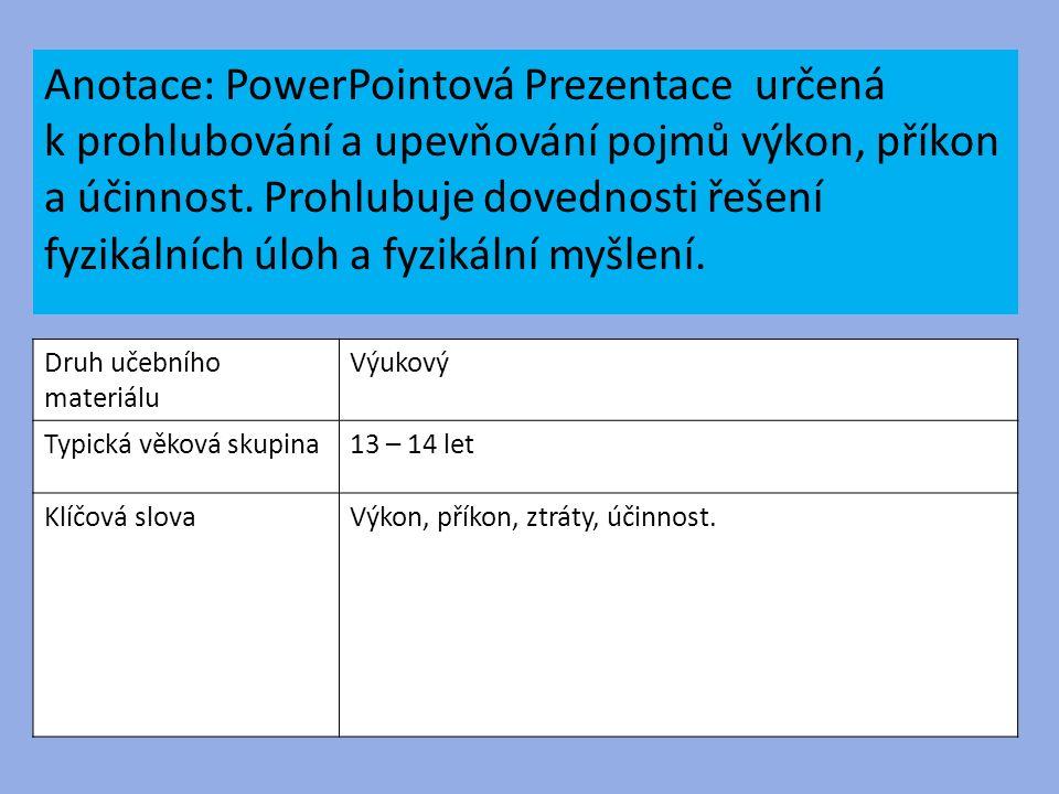 Anotace: PowerPointová Prezentace určená k prohlubování a upevňování pojmů výkon, příkon a účinnost.
