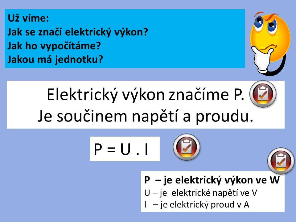 Elektrický výkon značíme P. Je součinem napětí a proudu.