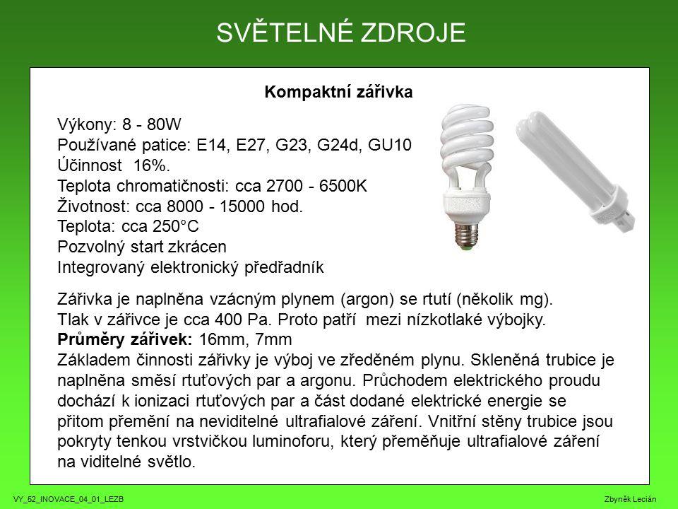 VY_52_INOVACE_04_01_LEZB Zbyněk Lecián Kompaktní zářivka SVĚTELNÉ ZDROJE Výkony: 8 - 80W Používané patice: E14, E27, G23, G24d, GU10 Účinnost 16%.