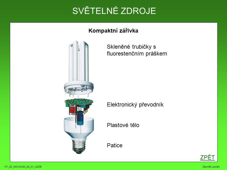 VY_52_INOVACE_04_01_LEZB Zbyněk Lecián Kompaktní zářivka ZPĚT SVĚTELNÉ ZDROJE Skleněné trubičky s fluorestenčním práškem Elektronický převodník Plastové tělo Patice
