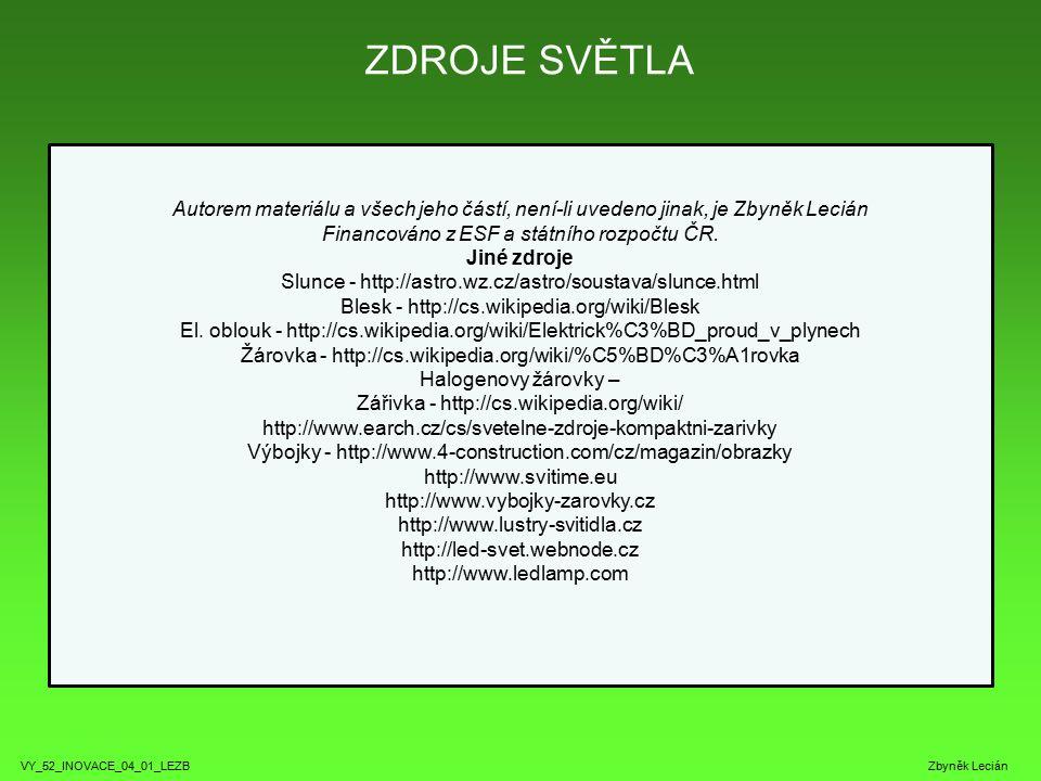 ZDROJE SVĚTLA VY_52_INOVACE_04_01_LEZB Zbyněk Lecián Autorem materiálu a všech jeho částí, není-li uvedeno jinak, je Zbyněk Lecián Financováno z ESF a státního rozpočtu ČR.