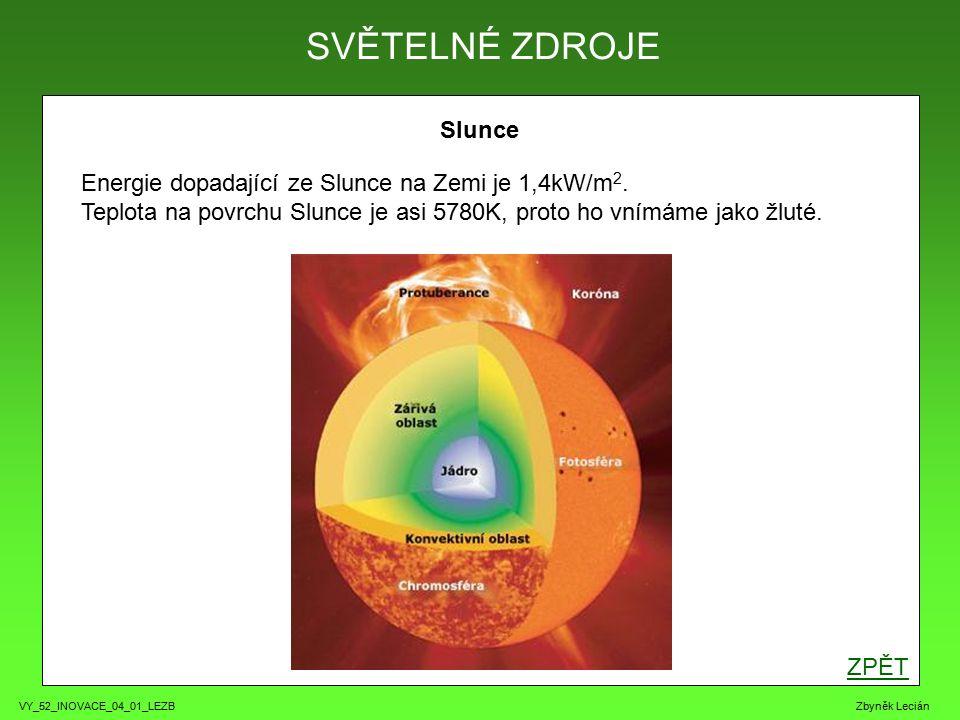 VY_52_INOVACE_04_01_LEZB Zbyněk Lecián Slunce ZPĚT SVĚTELNÉ ZDROJE Energie dopadající ze Slunce na Zemi je 1,4kW/m 2.