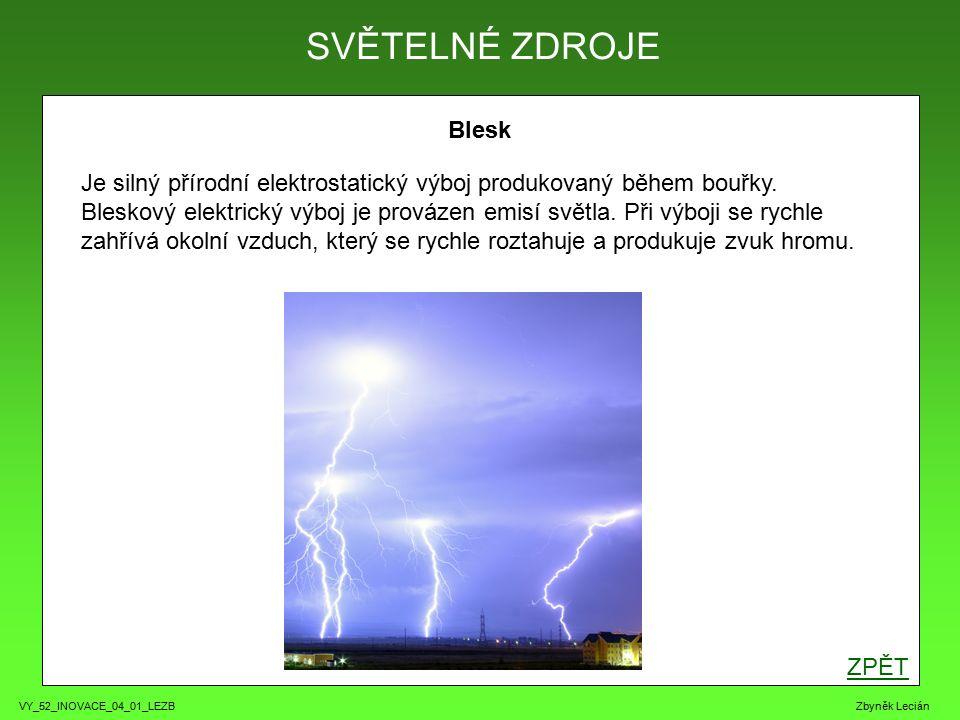 VY_52_INOVACE_04_01_LEZB Zbyněk Lecián Blesk ZPĚT SVĚTELNÉ ZDROJE Je silný přírodní elektrostatický výboj produkovaný během bouřky.