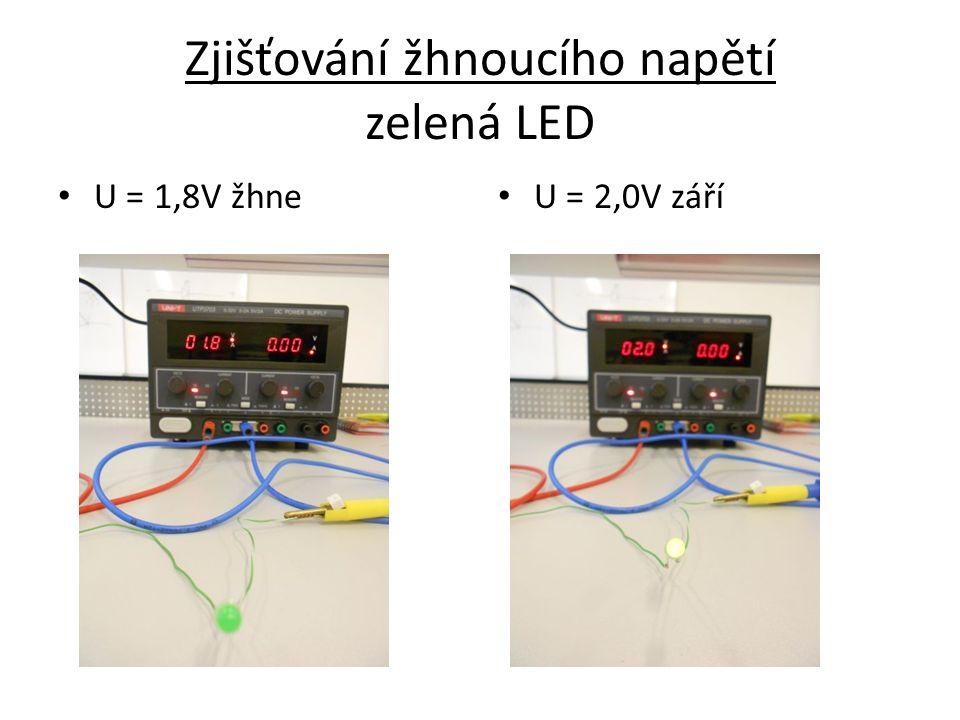 Zjišťování žhnoucího napětí zelená LED U = 1,8V žhne U = 2,0V září
