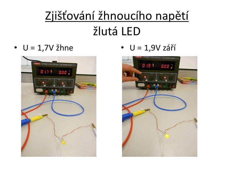 Zjišťování žhnoucího napětí žlutá LED U = 1,7V žhne U = 1,9V září