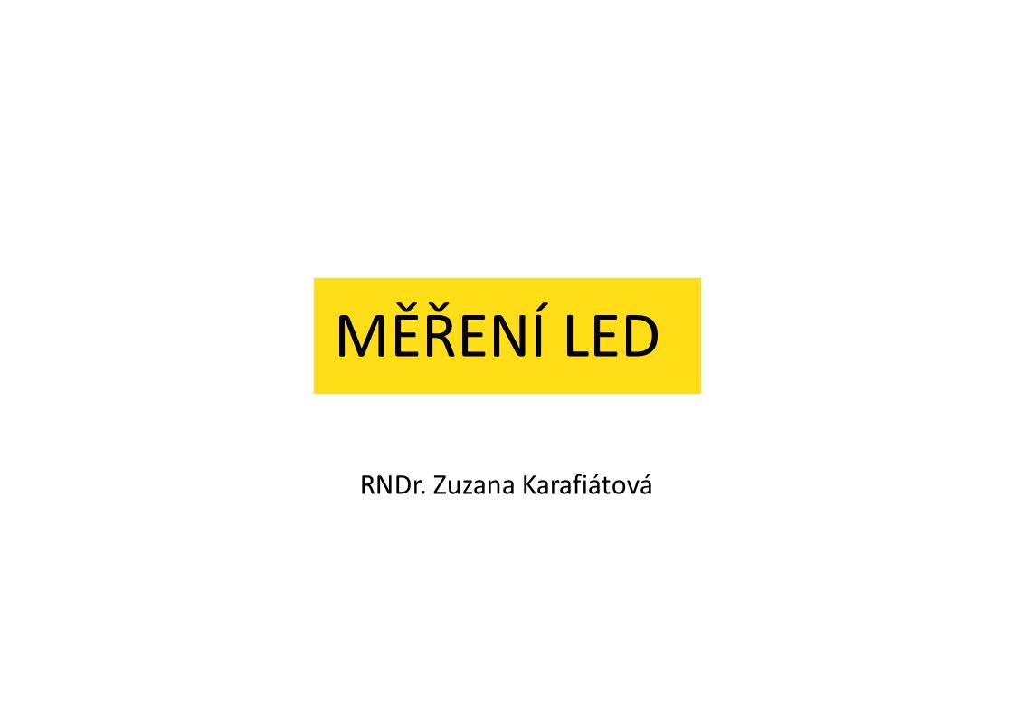 MĚŘENÍ LED RNDr. Zuzana Karafiátová