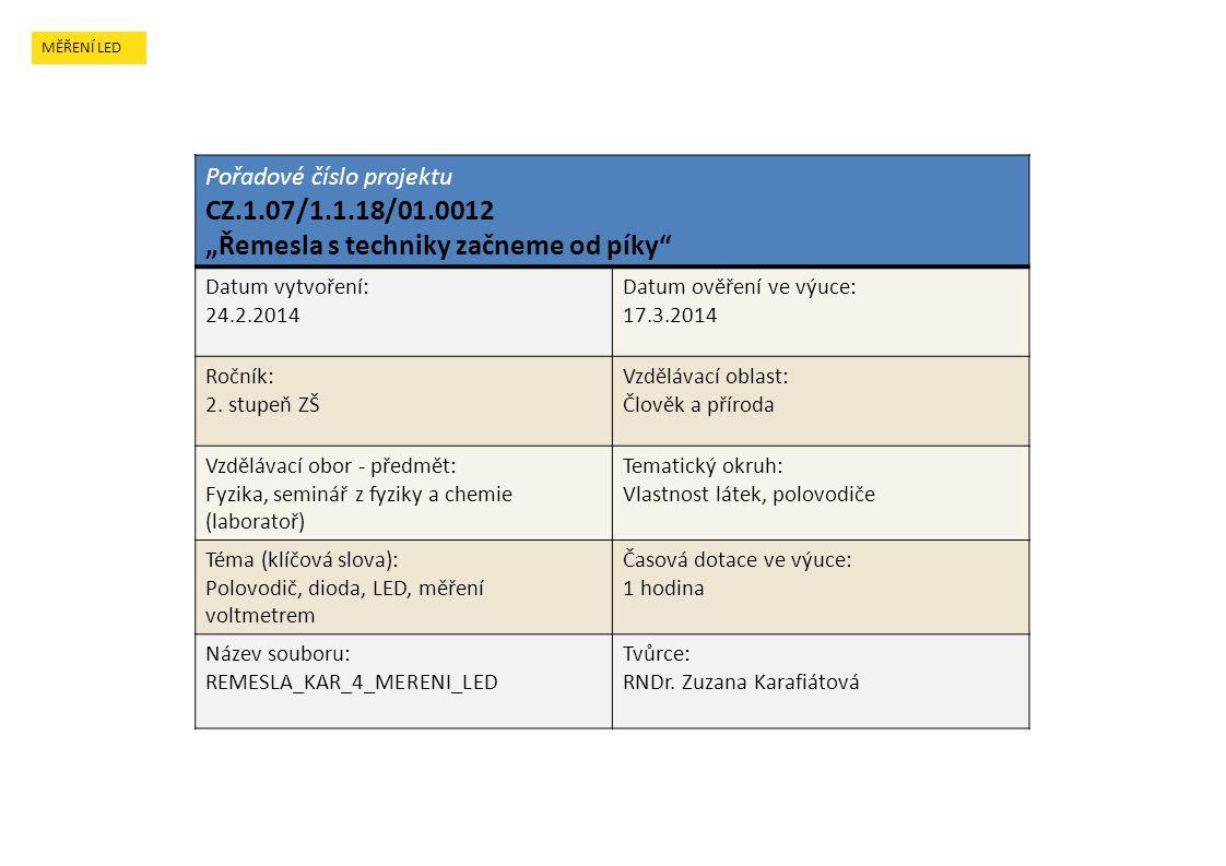 """MĚŘENÍ LED Pořadové číslo projektu CZ.1.07/1.1.18/01.0012 """"Řemesla s techniky začneme od píky"""" Datum vytvoření: 24.2.2014 Datum ověření ve výuce: 17.3"""