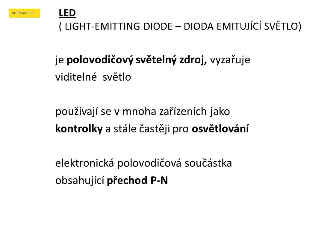 je polovodičový světelný zdroj, vyzařuje viditelné světlo používají se v mnoha zařízeních jako kontrolky a stále častěji pro osvětlování elektronická