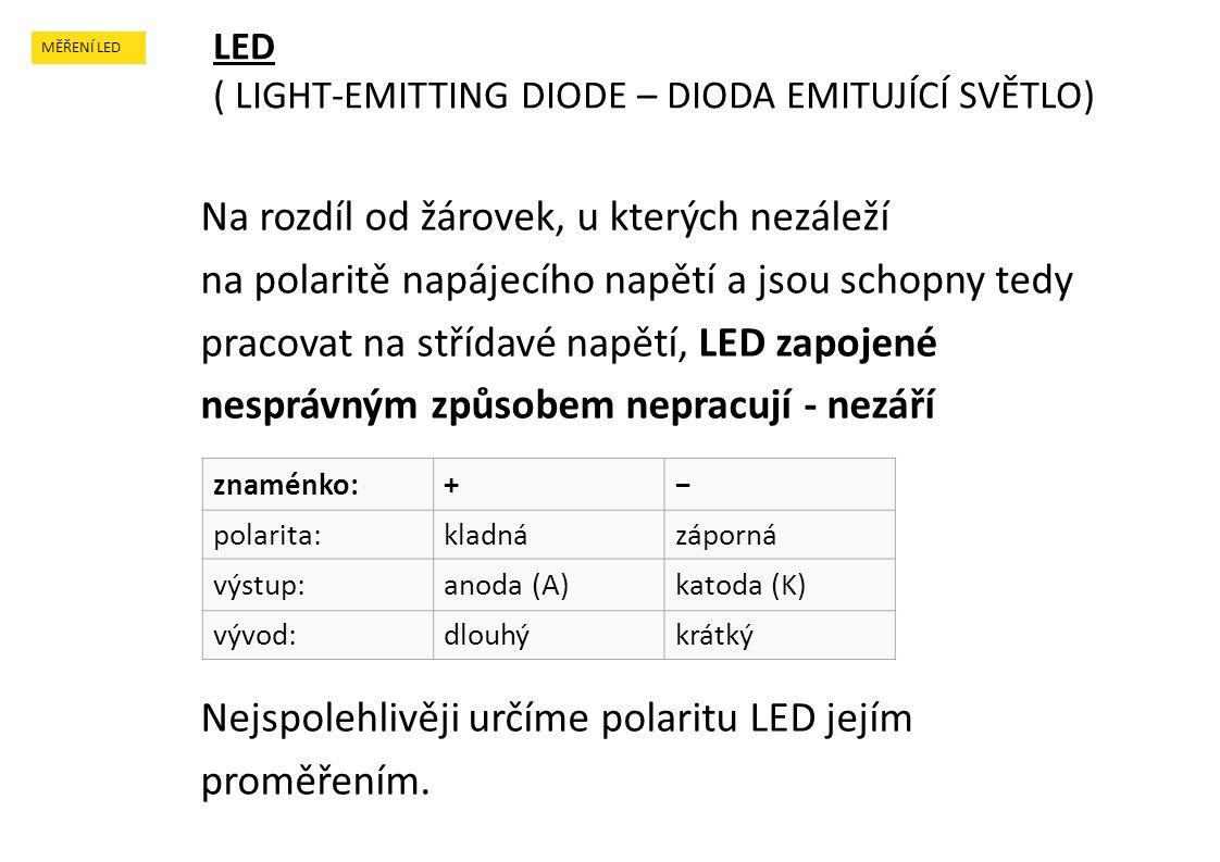 Na rozdíl od žárovek, u kterých nezáleží na polaritě napájecího napětí a jsou schopny tedy pracovat na střídavé napětí, LED zapojené nesprávným způsob