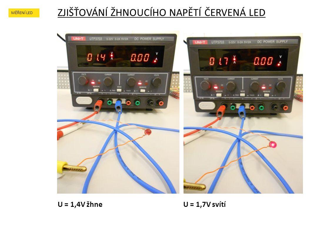 MĚŘENÍ LED U = 1,4V žhneU = 1,7V svítí ZJIŠŤOVÁNÍ ŽHNOUCÍHO NAPĚTÍ ČERVENÁ LED