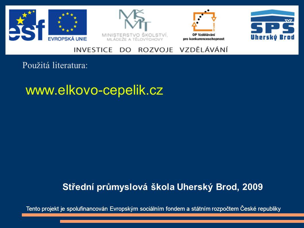Použitá literatura: www.elkovo-cepelik.cz Tento projekt je spolufinancován Evropským sociálním fondem a státním rozpočtem České republiky Střední průmyslová škola Uherský Brod, 2009