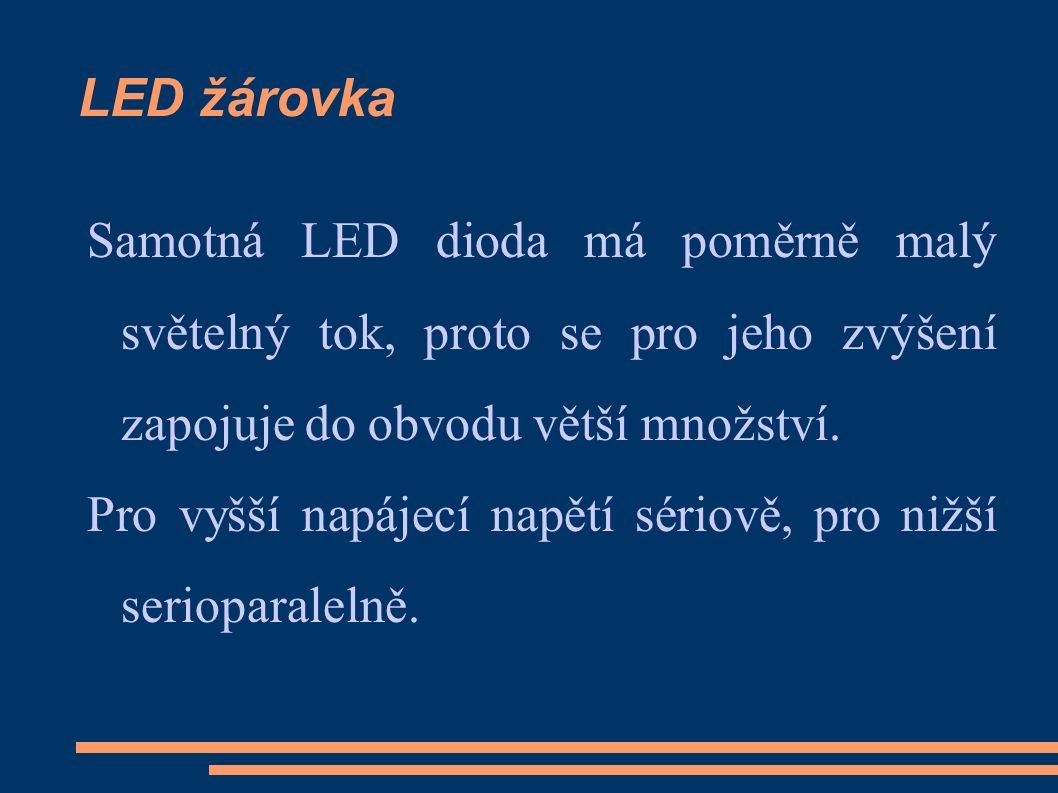 LED žárovka Samotná LED dioda má poměrně malý světelný tok, proto se pro jeho zvýšení zapojuje do obvodu větší množství.