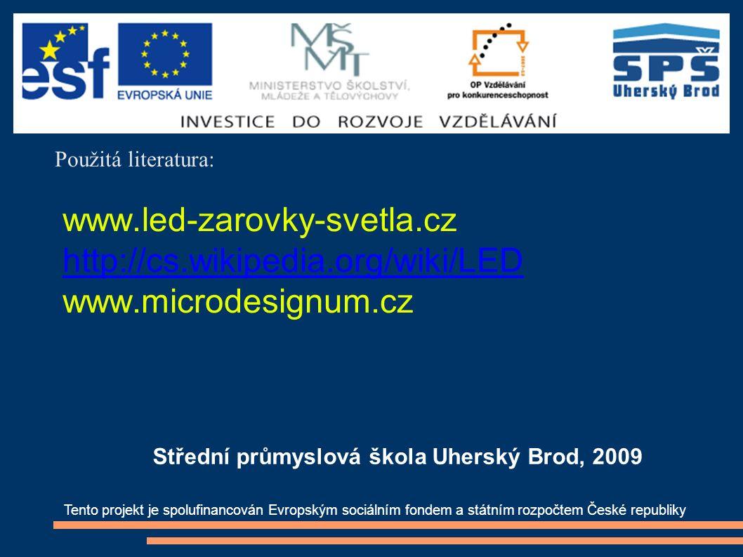 Použitá literatura: www.led-zarovky-svetla.cz http://cs.wikipedia.org/wiki/LED www.microdesignum.cz Tento projekt je spolufinancován Evropským sociálním fondem a státním rozpočtem České republiky Střední průmyslová škola Uherský Brod, 2009