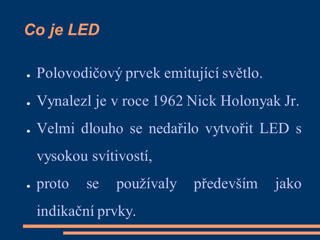Co je LED ● Polovodičový prvek emitující světlo. ● Vynalezl je v roce 1962 Nick Holonyak Jr.