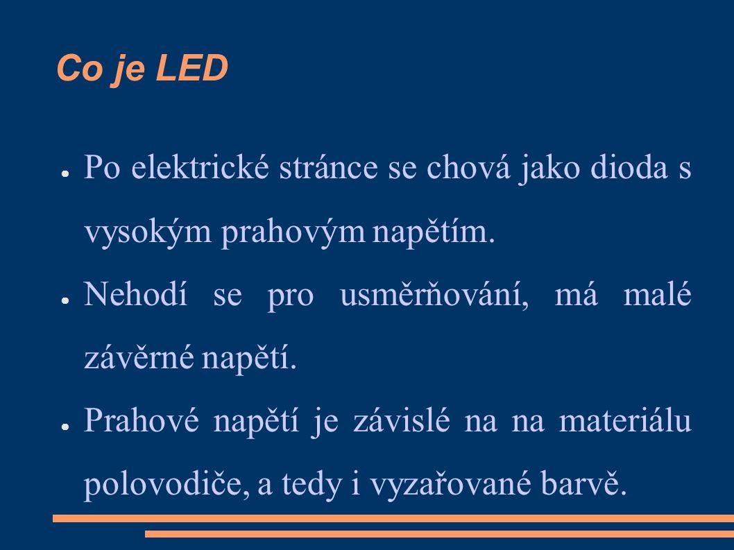 Co je LED ● Po elektrické stránce se chová jako dioda s vysokým prahovým napětím.