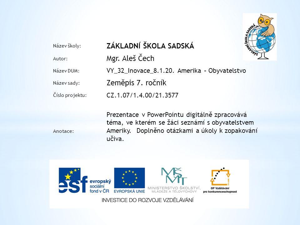 Název školy: ZÁKLADNÍ ŠKOLA SADSKÁ Autor: Mgr. Aleš Čech Název DUM: VY_32_Inovace_8.1.20.