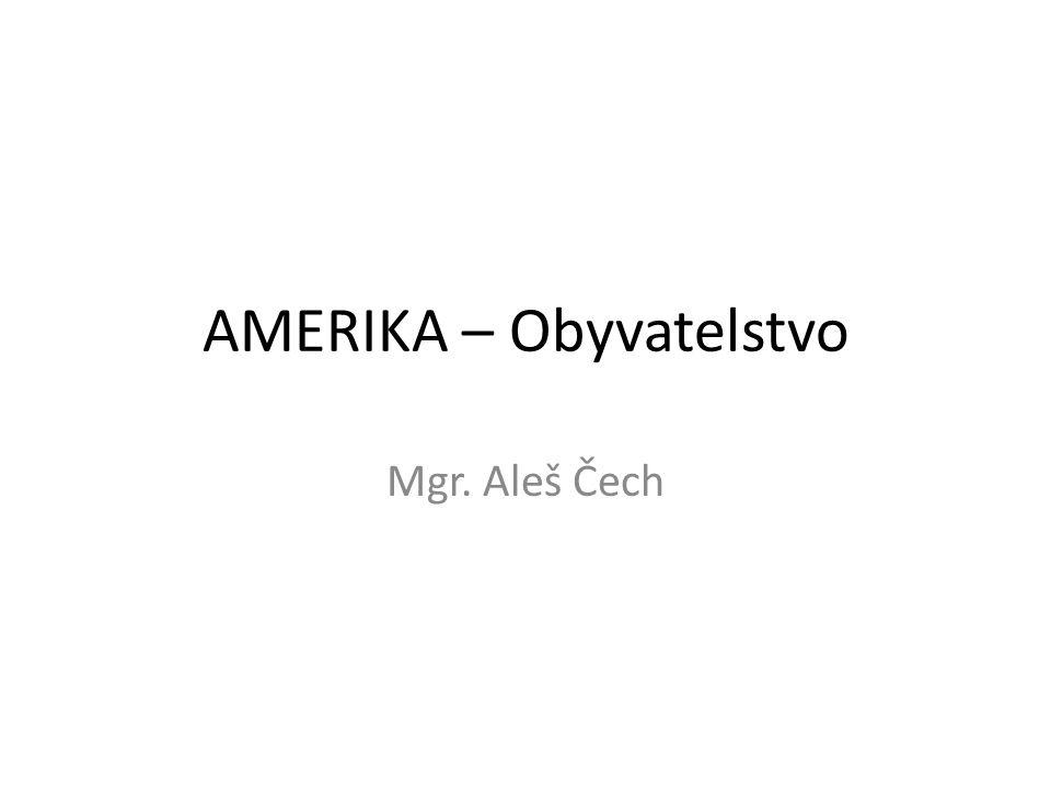AMERIKA – Obyvatelstvo Mgr. Aleš Čech