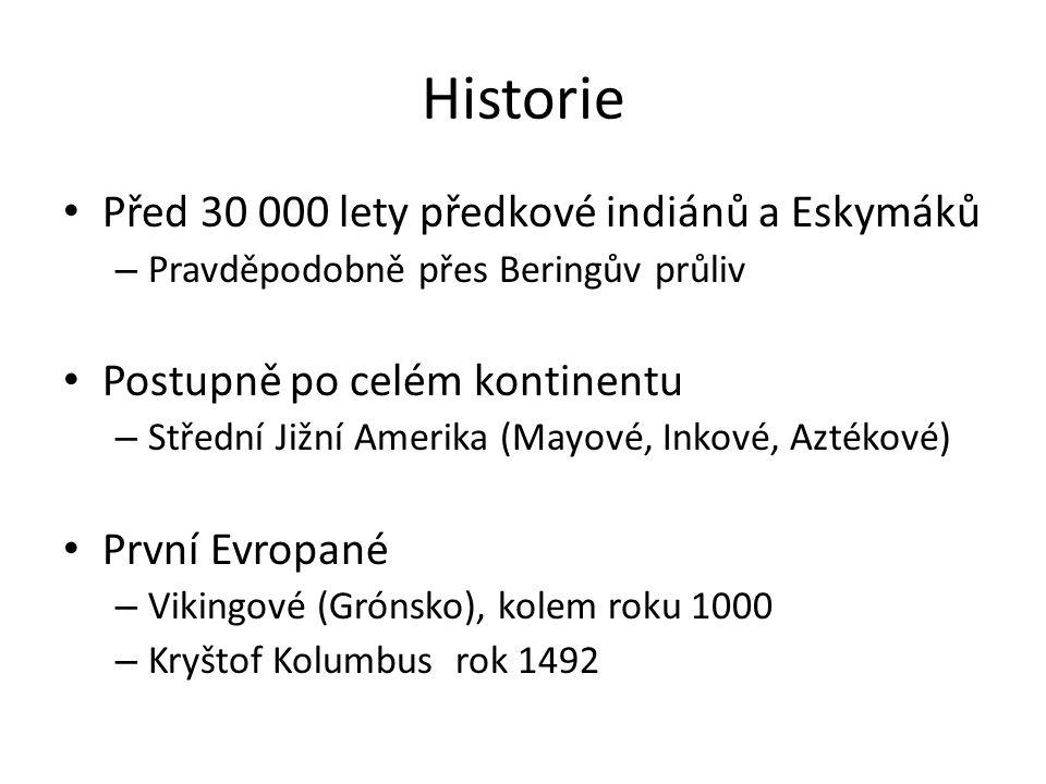 Historie Před 30 000 lety předkové indiánů a Eskymáků – Pravděpodobně přes Beringův průliv Postupně po celém kontinentu – Střední Jižní Amerika (Mayové, Inkové, Aztékové) První Evropané – Vikingové (Grónsko), kolem roku 1000 – Kryštof Kolumbus rok 1492