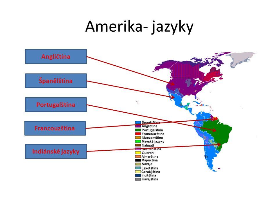 Amerika- jazyky Angličtina Španělština Portugalština Francouzština Indiánské jazyky