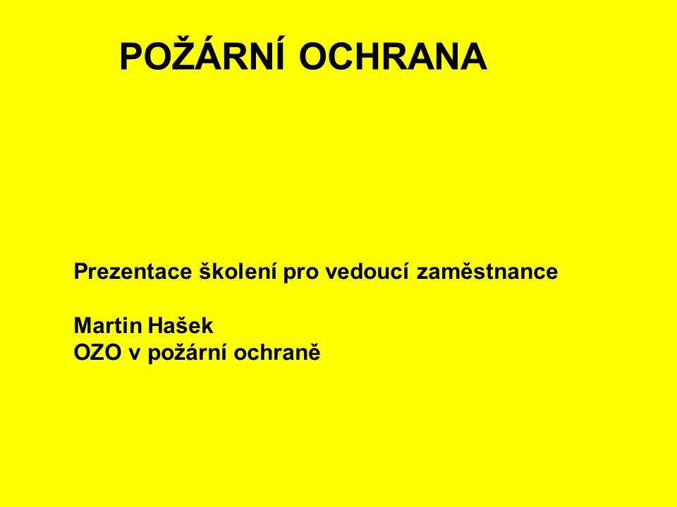 POŽÁRNÍ OCHRANA Prezentace školení pro vedoucí zaměstnance Martin Hašek OZO v požární ochraně