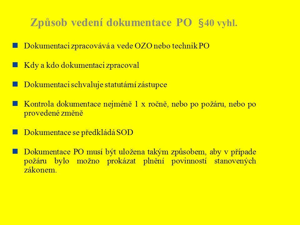 Způsob vedení dokumentace PO §40 vyhl. Dokumentaci zpracovává a vede OZO nebo technik PO Kdy a kdo dokumentaci zpracoval Dokumentaci schvaluje statutá