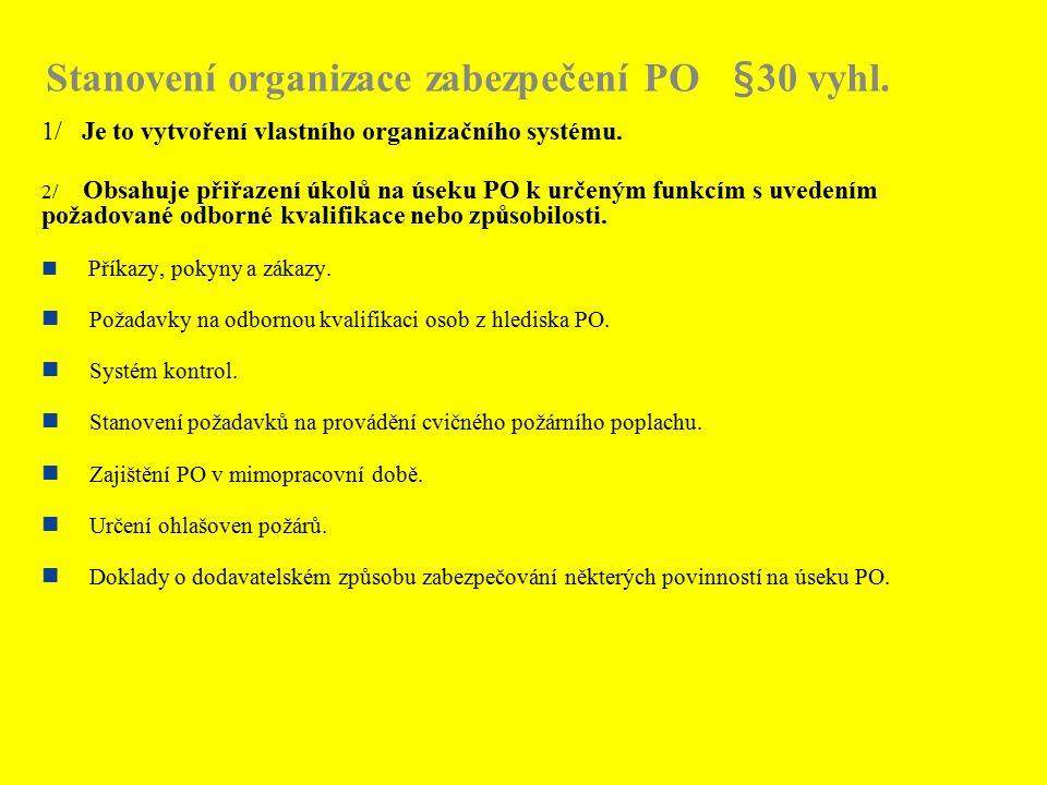 Stanovení organizace zabezpečení PO §30 vyhl. 1/ Je to vytvoření vlastního organizačního systému. 2/ Obsahuje přiřazení úkolů na úseku PO k určeným fu