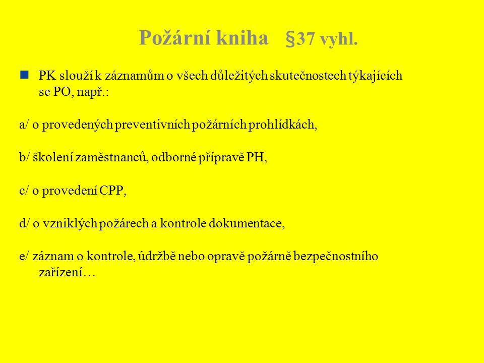 Požární kniha §37 vyhl. PK slouží k záznamům o všech důležitých skutečnostech týkajících se PO, např.: a/ o provedených preventivních požárních prohlí