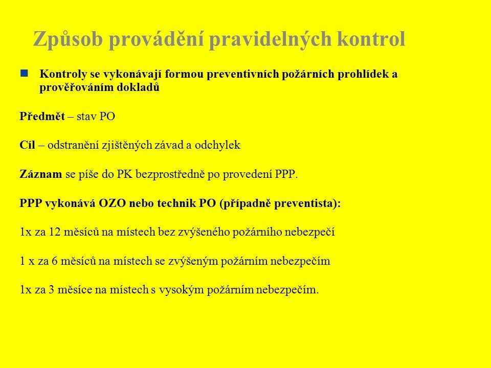 Způsob provádění pravidelných kontrol Kontroly se vykonávají formou preventivních požárních prohlídek a prověřováním dokladů Předmět – stav PO Cíl – odstranění zjištěných závad a odchylek Záznam se píše do PK bezprostředně po provedení PPP.