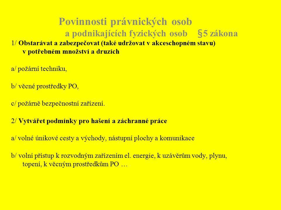 Povinnosti právnických osob a podnikajících fyzických osob §5 zákona 1/ Obstarávat a zabezpečovat (také udržovat v akceschopném stavu) v potřebném mno
