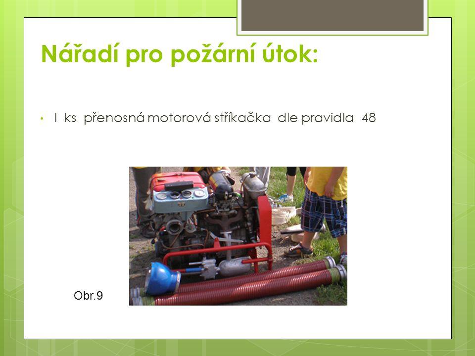 Obr.9 Nářadí pro požární útok: l ks přenosná motorová stříkačka dle pravidla 48