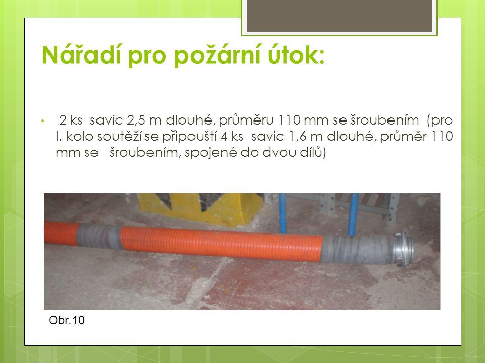 Obr.10 Nářadí pro požární útok: 2 ks savic 2,5 m dlouhé, průměru 110 mm se šroubením (pro I.