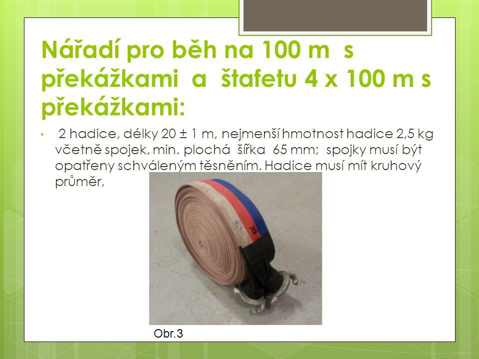 Obr.3 Nářadí pro běh na 100 m s překážkami a štafetu 4 x 100 m s překážkami: 2 hadice, délky 20 ± 1 m, nejmenší hmotnost hadice 2,5 kg včetně spojek, min.