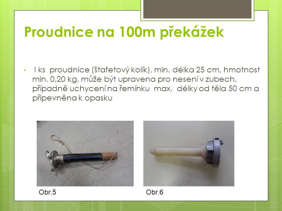 Obr.5 Proudnice na 100m překážek l ks proudnice (štafetový kolík), min.