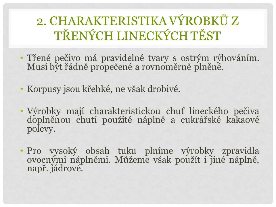 2. CHARAKTERISTIKA VÝROBKŮ Z TŘENÝCH LINECKÝCH TĚST Třené pečivo má pravidelné tvary s ostrým rýhováním. Musí být řádně propečené a rovnoměrně plněné.