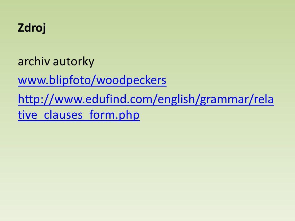 Zdroj archiv autorky www.blipfoto/woodpeckers http://www.edufind.com/english/grammar/rela tive_clauses_form.php