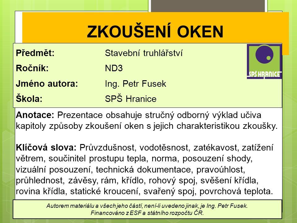 ZKOUŠENÍ OKEN Předmět: Stavební truhlářství Ročník: ND3 Jméno autora: Ing.