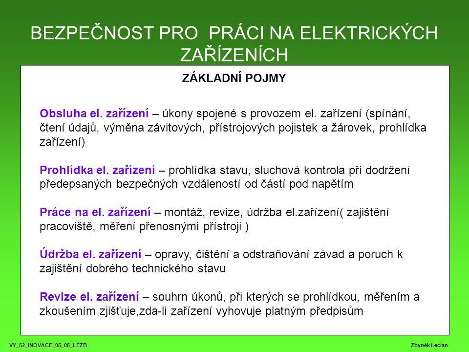 BEZPEČNOST PRO PRÁCI NA ELEKTRICKÝCH ZAŘÍZENÍCH VY_52_INOVACE_05_05_LEZB Zbyněk Lecián ZÁKLADNÍ POJMY Elektrický spotřebič – je elektrické zařízení určené k přeměně el.