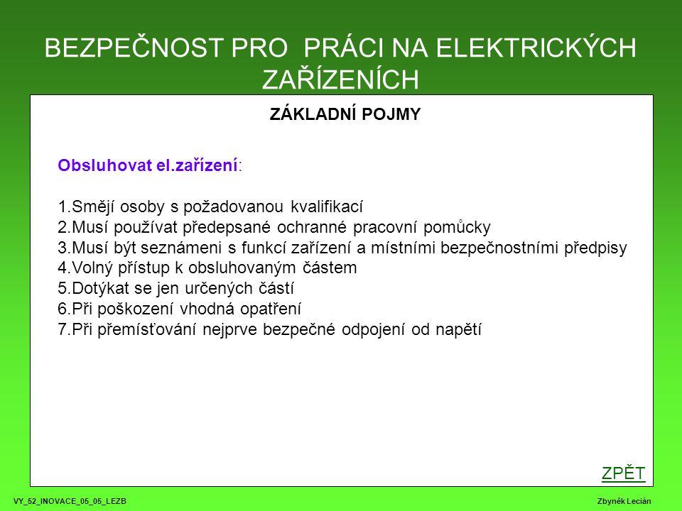 BEZPEČNOST PRO PRÁCI NA ELEKTRICKÝCH ZAŘÍZENÍCH VY_52_INOVACE_05_05_LEZB Zbyněk Lecián LHŮTY ÚDRŽBY A REVIZÍ NA ELEKTRICKÝCH ZAŘÍZENÍ ČSN EN 50 110-1 ed.2 Zásadní změna : - Každé elektrické zařízení má mít osobu odpovědnou za elektrické zařízení.