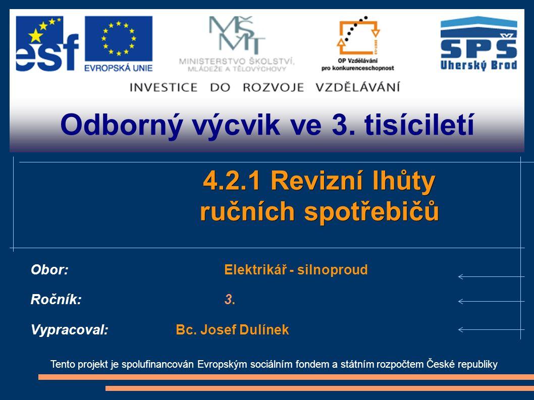 Odborný výcvik ve 3. tisíciletí Tento projekt je spolufinancován Evropským sociálním fondem a státním rozpočtem České republiky 4.2.1 Revizní lhůty ru