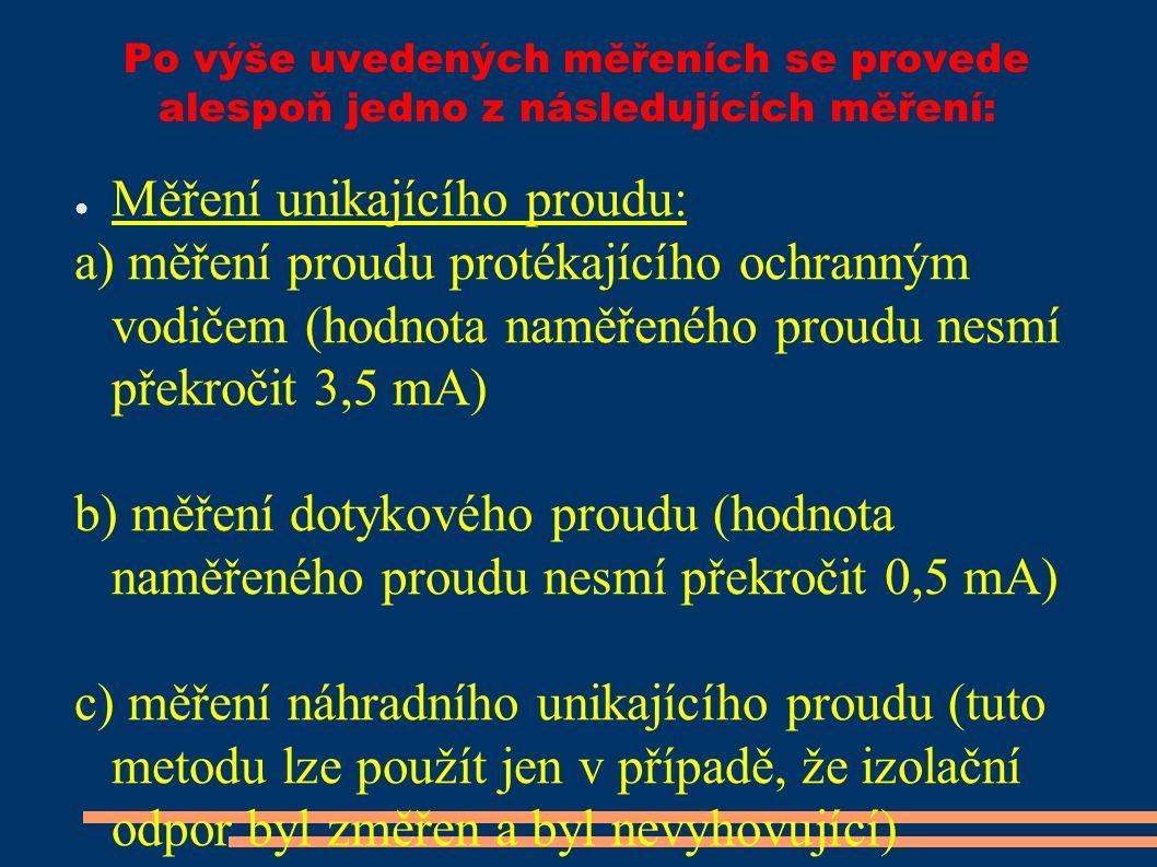 Po výše uvedených měřeních se provede alespoň jedno z následujících měření: ● Měření unikajícího proudu: a) měření proudu protékajícího ochranným vodi