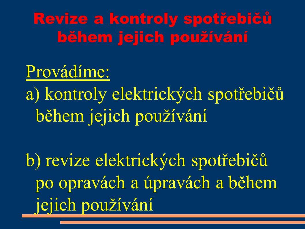 Revize a kontroly spotřebičů během jejich používání Provádíme: a) kontroly elektrických spotřebičů během jejich používání b) revize elektrických spotřebičů po opravách a úpravách a během jejich používání