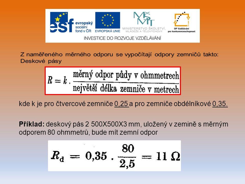 kde k je pro čtvercové zemniče 0,25 a pro zemniče obdélníkové 0,35.