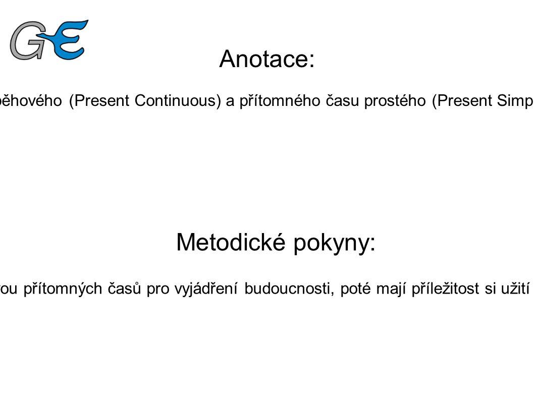Anotace: Pracovní list slouží k vysvětlení (zopakování) použití přítomného času průběhového (Present Continuous) a přítomného času prostého (Present S