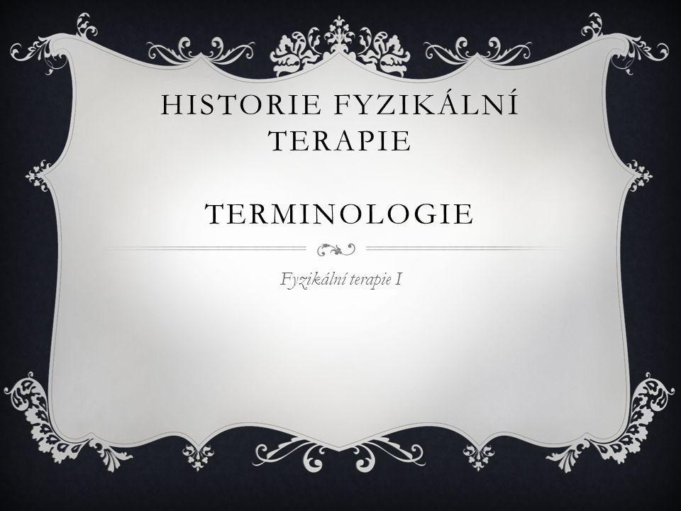 HISTORIE FYZIKÁLNÍ TERAPIE TERMINOLOGIE Fyzikální terapie I