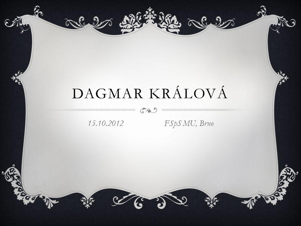 DAGMAR KRÁLOVÁ 15.10.2012 FSpS MU, Brno