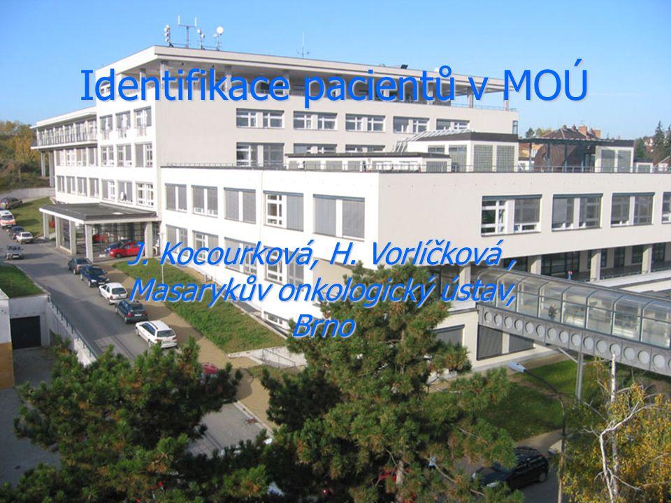 Identifikace pacientů v MOÚ J. Kocourková, H. Vorlíčková, Masarykův onkologický ústav, Brno