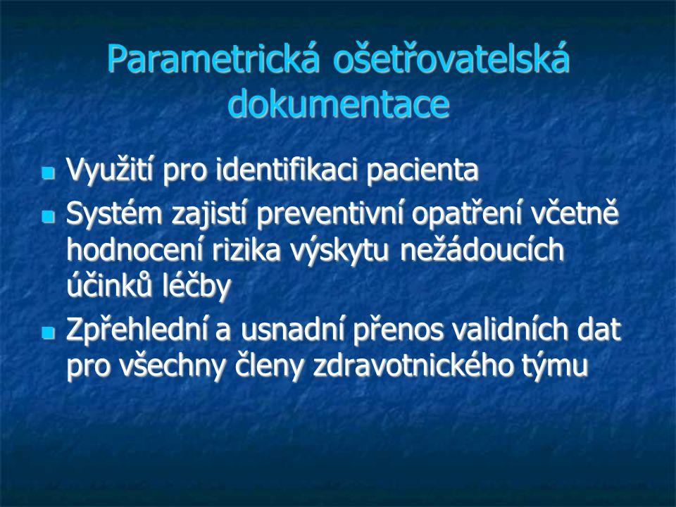 Parametrická ošetřovatelská dokumentace Využití pro identifikaci pacienta Využití pro identifikaci pacienta Systém zajistí preventivní opatření včetně